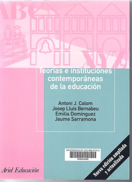 Teorías e instituciones contemporáneas de la educación / Antoni J. Colom (coord.) ; José L. Bernabeu, Emilia Domínguez y Jaume Sarramona