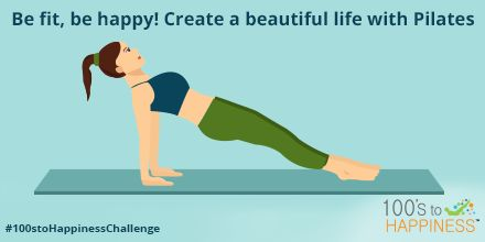 Be fit, be happy! Create a beautiful life with #Pilates #100stoHappinessChallenge