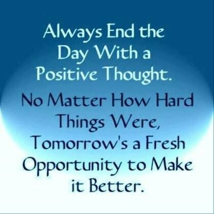 End the day with a positive thought: