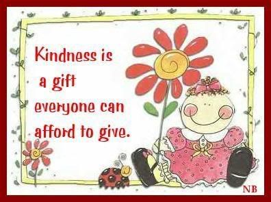 kindness costs nothing to give away