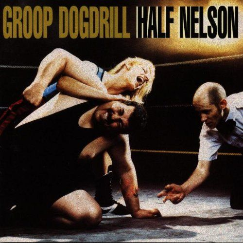 All The Time I Was Listening To My Own Wall of Sound: Groop Dogdrill - Half Nelson