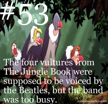 The four vultures from The Jungle Book were supposed to be voiced by the Beatles, but the band was too busy