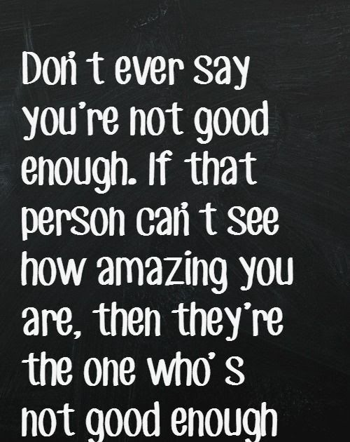 21 Inspirational Quotes About Being Good Enough Don T Ever Say You Re Not G Inspirational Quotes Wallpapers Inspirational Quotes Cards Not Good Enough Quotes