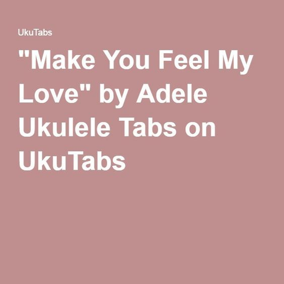 Make You Feel My Love On Ukulele By Adele How Are You Feeling