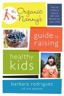 Barbara Rodriguez - The Organic Nanny Guide to Raising Healthy Children #parenting