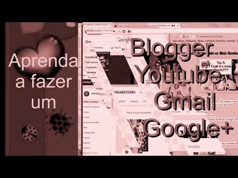 Como criar blogger, canal do Youtube, Gmail e Google+ - YouTube