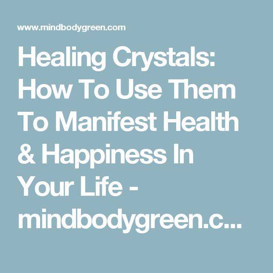 Healing Crystals: How To Use Them To Manifest Health & Happiness In Your Life - mindbodygreen.com