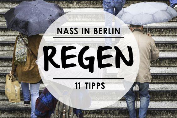 Das Wetter in Berlin mies, aber unsere Tipps für einen Regentag ziemlich gut.