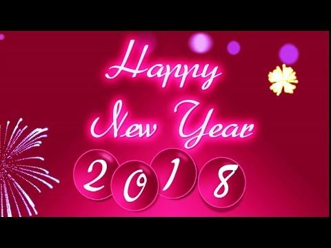 Happy New Year 2018 Wishes Whatsapp Video Greeting Card Youtube New Year S Eve Wishes New Year Greeting Cards Happy New Year 2018