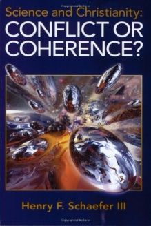 Science and Christianity  Conflict or Coherence?, 978-0974297507, Henry F. Schaefer III, The Apollos Trust; Sixth printing with additions, May, 2010 edition