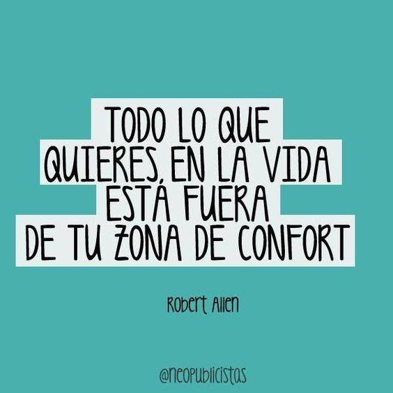 Everything you want in life is out of your comfort zone. Si queremos tener resultados diferentes.. tendremos que hacer cosas diferentes, aunque eso conlleve salir de nuestra area de confort!! #frases #reflexiones #citas
