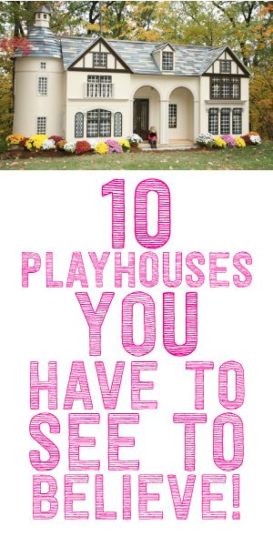 10 Playhouses You Have To See To Believe!