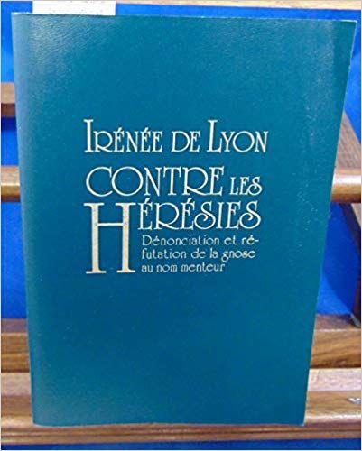 Contre Les Heresies Denonciation Et Refutation De La Gnose Au Nom Menteur Traduction Francaise P Koozies Books Drink Sleeves