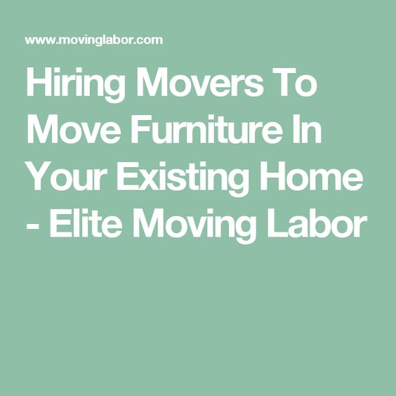 Need furniture moved within your existing home or property  Did you know  that you can hire movers to help with furniture moving at an affordable  price. Hiring Movers To Move Furniture In Your Existing Home   Elite