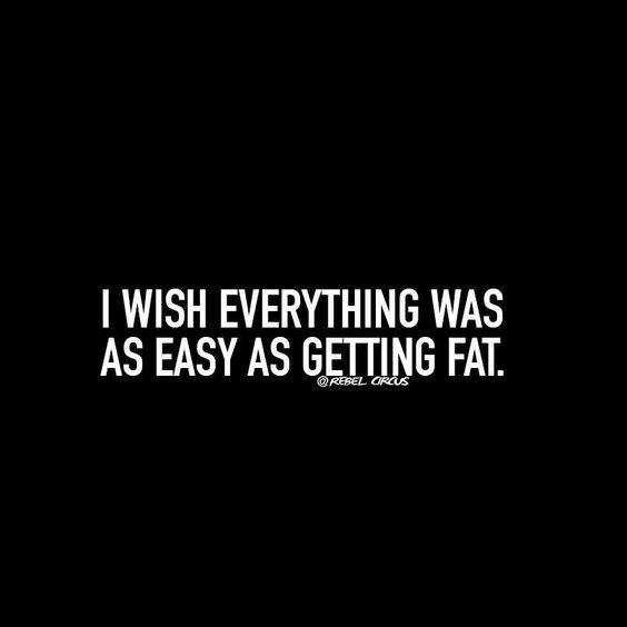 Fat. Easy. Why is life not that simple. This quote. Hilarious