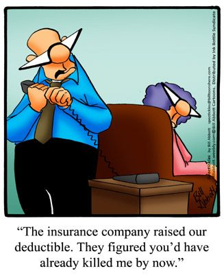 Spectickles: The insurance company raised our deductible. They figured you'd have already killed me by now.