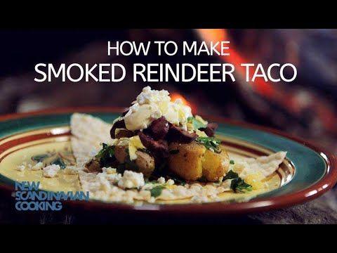 New Scandinavian Cooking How To Make Smoked Reindeer Tacos Youtube Cooking Scandinavian Food Grilling Recipes