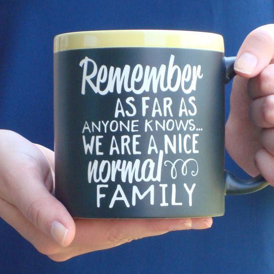 """Remember as far as anyone knows... we are nice normal family"" chalkboard coffee mug with liquid chalk marker to add your own special morning message on the back. We sand carve this funny message into"