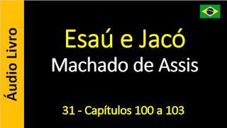 Áudio Livro - Sanderlei: Machado de Assis - Esaú e Jacó - 31 - Capítulos 10...