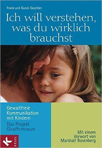 Ich will verstehen, was du wirklich brauchst: Amazon.de: Gundi Gaschler, Frank Gaschler: Bücher