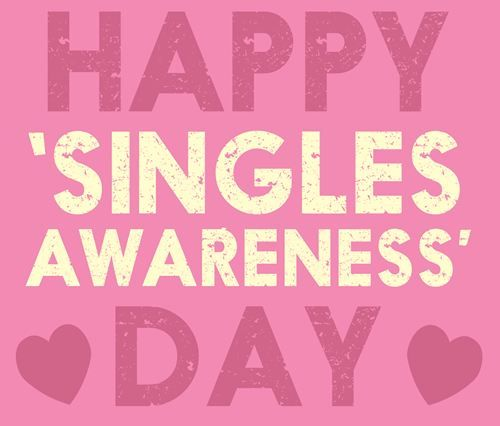 Happy Singles Awareness Day!: