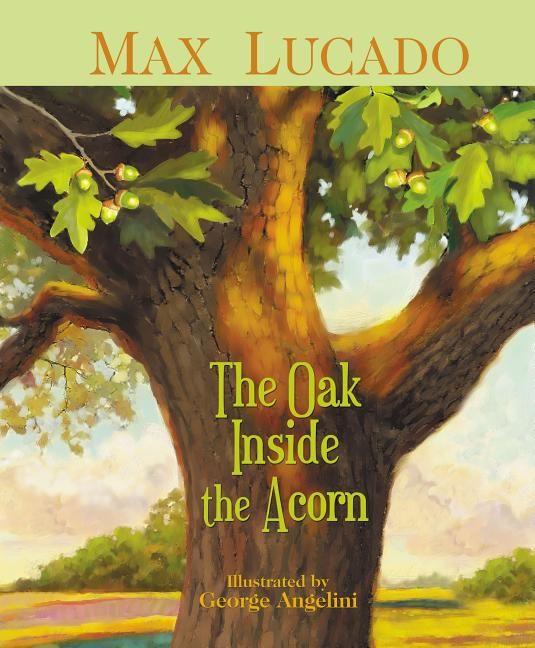 The Oak Inside The Acorn Hardcover Walmart Com Max Lucado Acorn Max Lucado Books