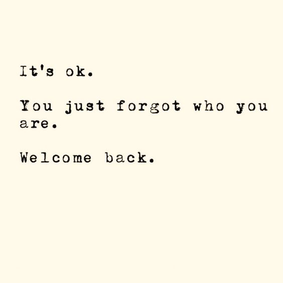 It's ok. You just forgot who you are. Welcome back. Like & Repin. & Noelito Flow. Noel Music #depression recovering  from depression.