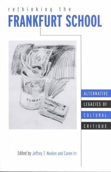 Rethinking the Frankfurt School: Alternative Legacies of Cultural Critique