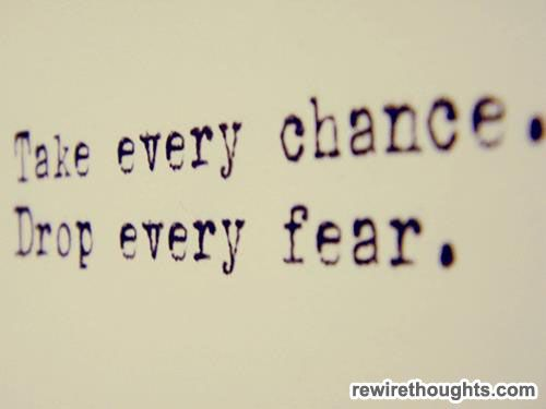 Take Every Chance. Drop Every Fear #quotes #inspirational