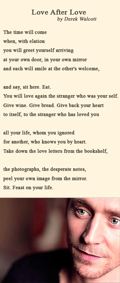 Tom Hiddleston's Voice. Tom Hiddleston reads Derek Walcott's Love After Love. Link: https://www.youtube.com/watch?feature=player_detailpage&v=fHQm0jQ3Bmk