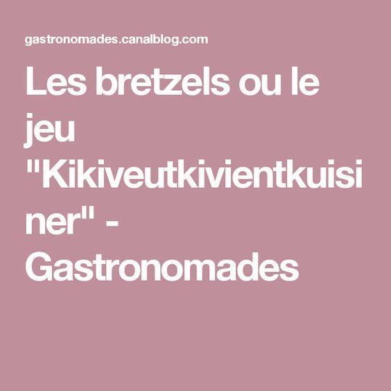 """Les bretzels ou le jeu """"Kikiveutkivientkuisiner"""" - Gastronomades"""