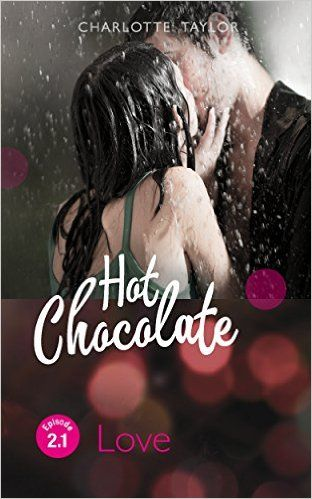 Hot Chocolate - Love: Prickelnde Novelle - Episode 2.1 eBook: Charlotte Taylor: Amazon.de: Kindle-Shop
