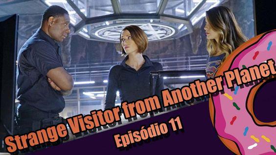 Supergirl - Strange Visitor from Another Planet - Comentando o episódio 11