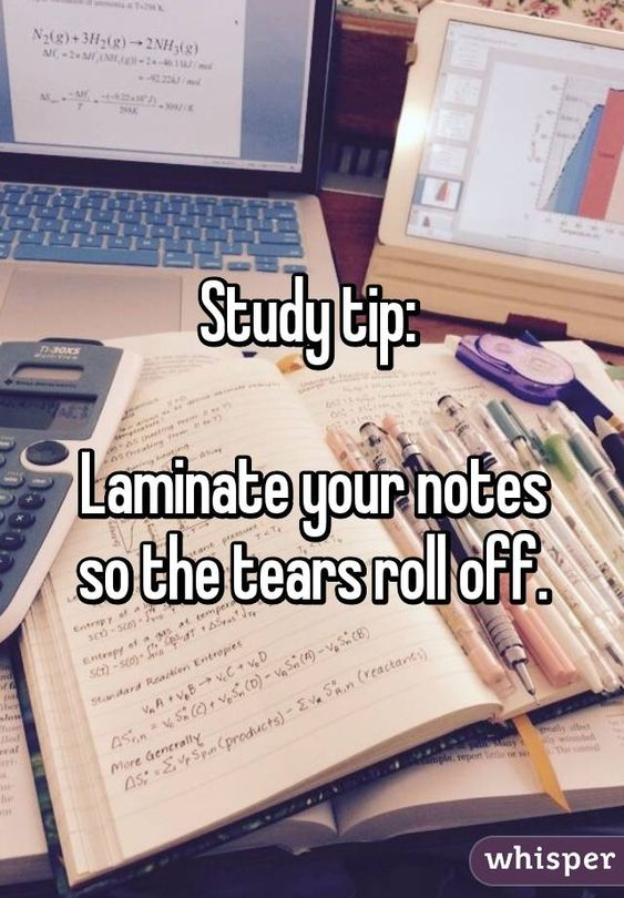 Study tip:   Laminate your notes so the tears roll off.