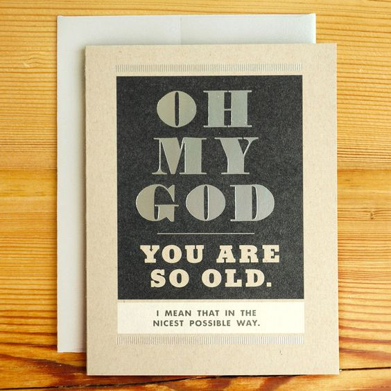 Oh my god, you are so old birthday card