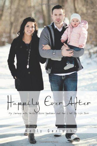 Happily Ever After: My Journey with Guillain-Barré Syndrome and How I ...