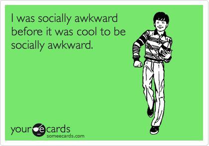 #socially awkward