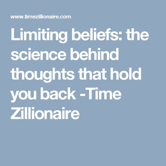 Limiting beliefs: the science behind thoughts that hold you back -Time Zillionaire