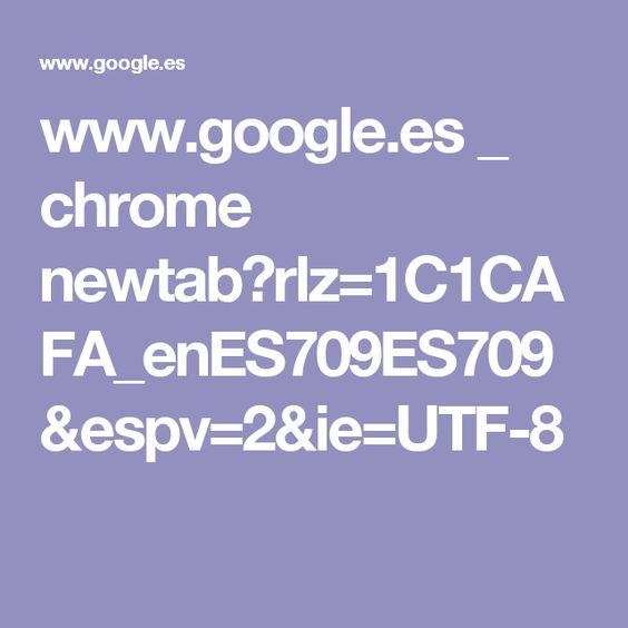 www.google.es _ chrome newtab?rlz=1C1CAFA_enES709ES709&espv=2&ie=UTF-8