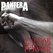 Vulgar Display of Power is the sixth studio album by heavy metal band Pantera. It was released on February 25, 1992