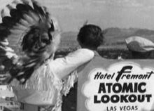 Freemont Hotel downtown Las Vegas had an atomic bomb testing look-out platform. Visitors would go and wait to see the scheduled mushroom cloud tests off in a distance.