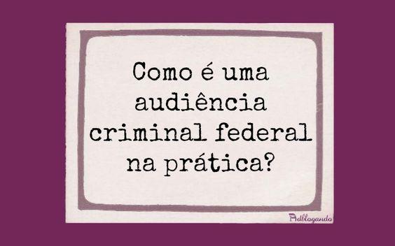 Audiência criminal federal – como é na prática?  #Advocacia #Audiência #Processo #ProcessoPenal
