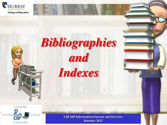 Bibliographies     and   Indexes    LIB 640 Information Sources and Services                 Summer 2012