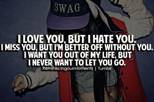 I Love You, But I Hate You. I Miss You, But I'm Better Off