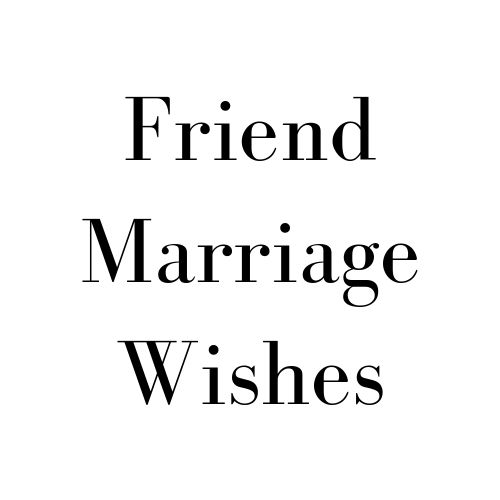 friend marriage wishes friends marriage quotes married quotes