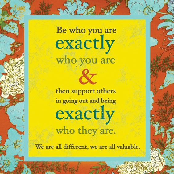 ...be exactly who YOU are...