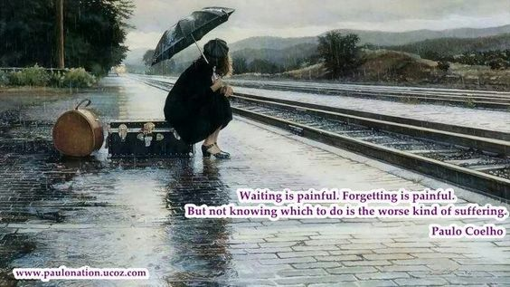 waiting is painful.. forgetting is painful