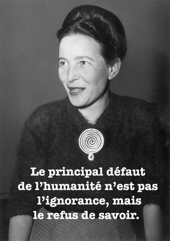 Le principal défaut de l'humanité n'est pas l'ignorance mais le refus de savoir. - Simone de Beauvoir