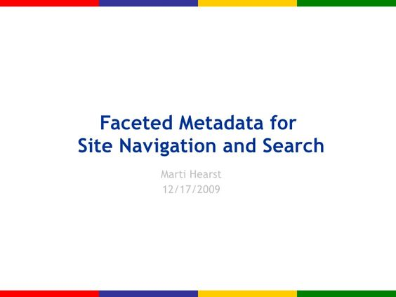 Faceted Metadata for Site Navigation and Search by marti_hearst via slideshare