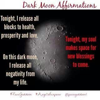 .Tonight I release all blocks to health, prosperity and love. On this dark moon, I release all negativity from my life. Tonight my soul makes space for new blessings to come.
